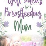 10 gift ideas for a breastfeeding mom