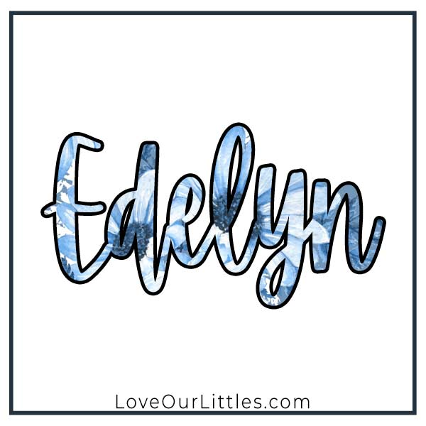 Baby name starting with E - Edelyn