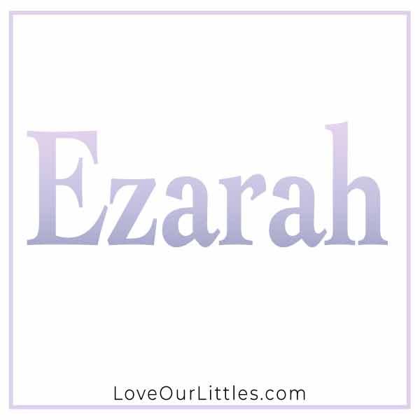 Baby Name for Girls - Ezarah