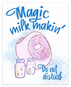 "Pumping door sign that reads ""magic milk makin, do not disturb"""