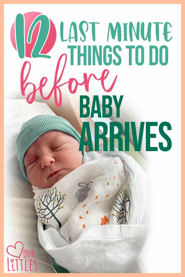baby wrapped in swaddle with text overlay that says last minute things to do before arrives