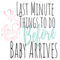 last minute things to do before baby arrives checklist